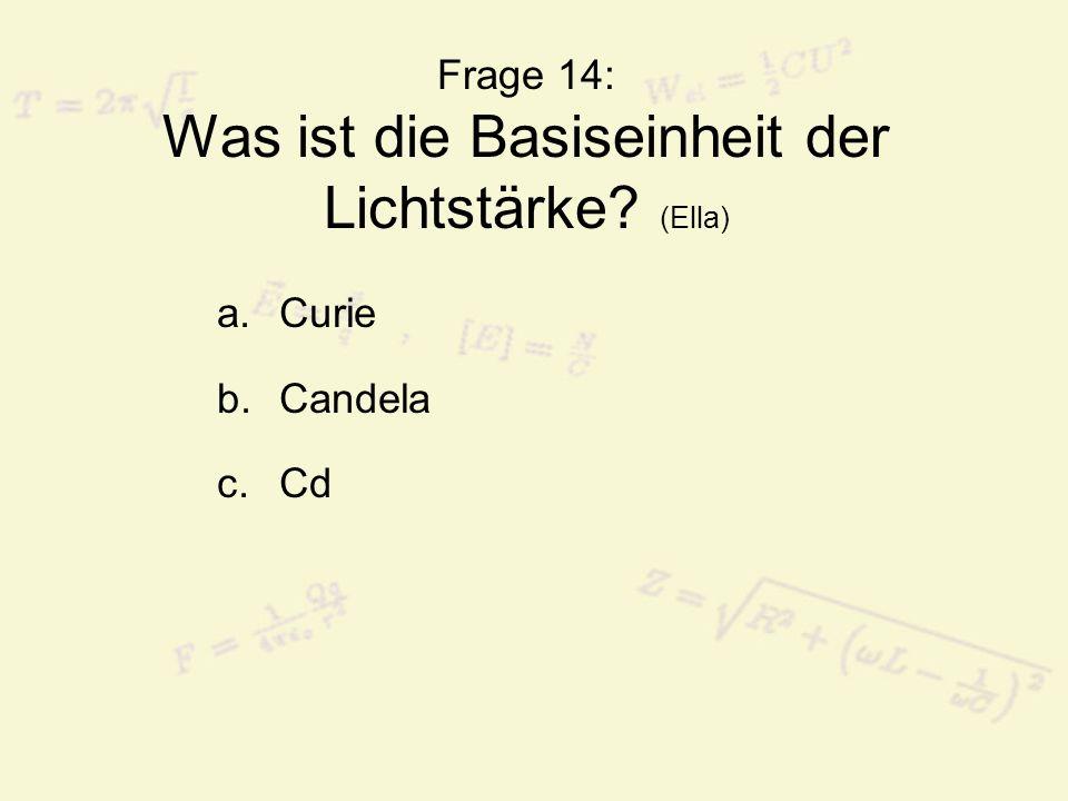 Frage 14: Was ist die Basiseinheit der Lichtstärke (Ella)