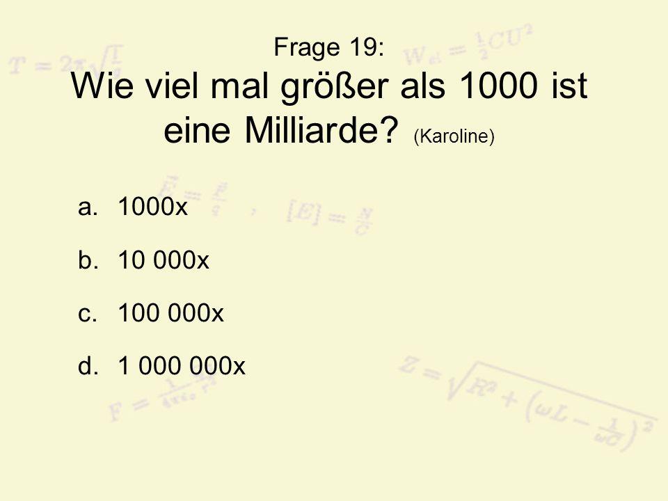 Frage 19: Wie viel mal größer als 1000 ist eine Milliarde (Karoline)