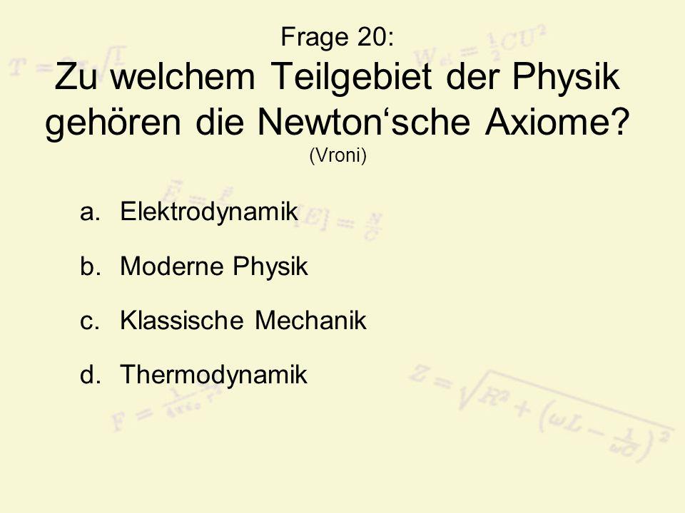 Frage 20: Zu welchem Teilgebiet der Physik gehören die Newton'sche Axiome (Vroni)