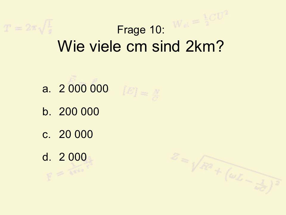 Frage 10: Wie viele cm sind 2km