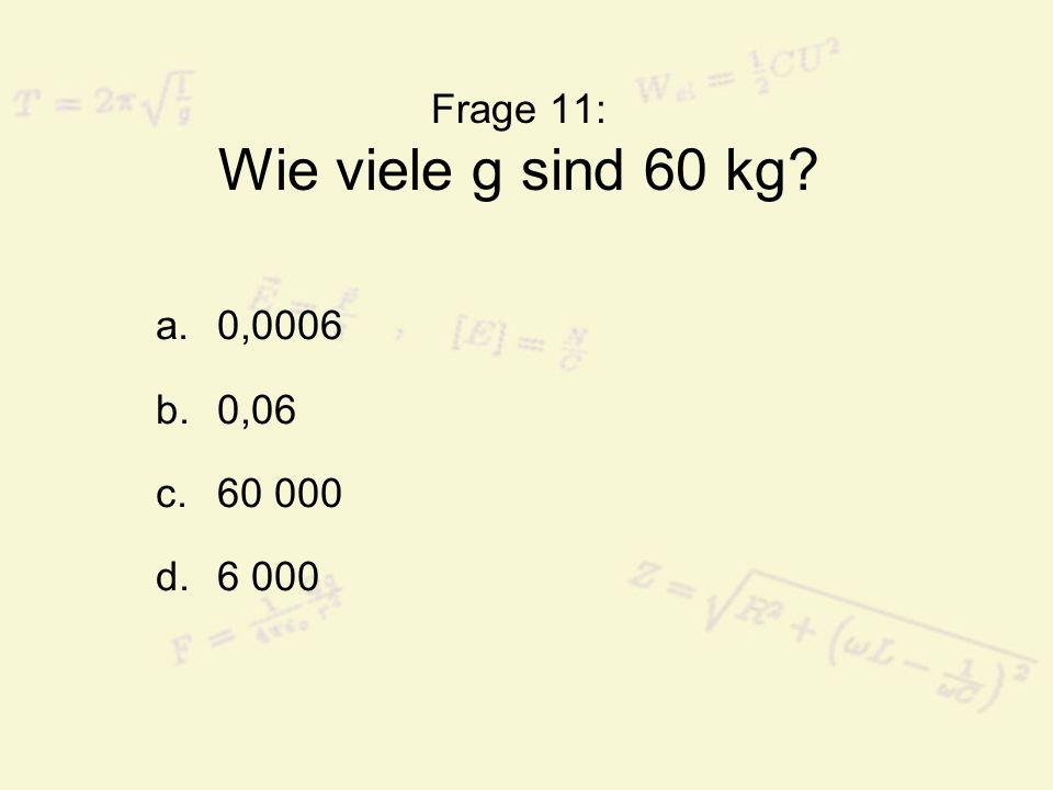Frage 11: Wie viele g sind 60 kg