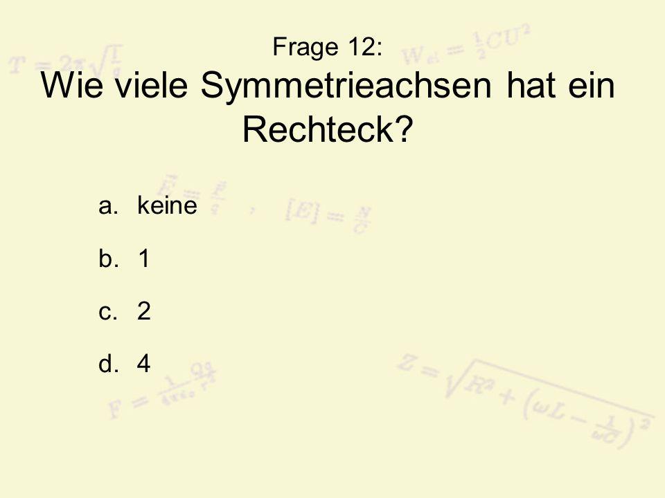 Frage 12: Wie viele Symmetrieachsen hat ein Rechteck