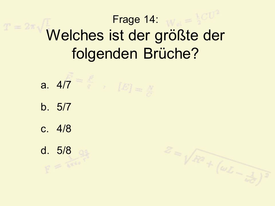 Frage 14: Welches ist der größte der folgenden Brüche