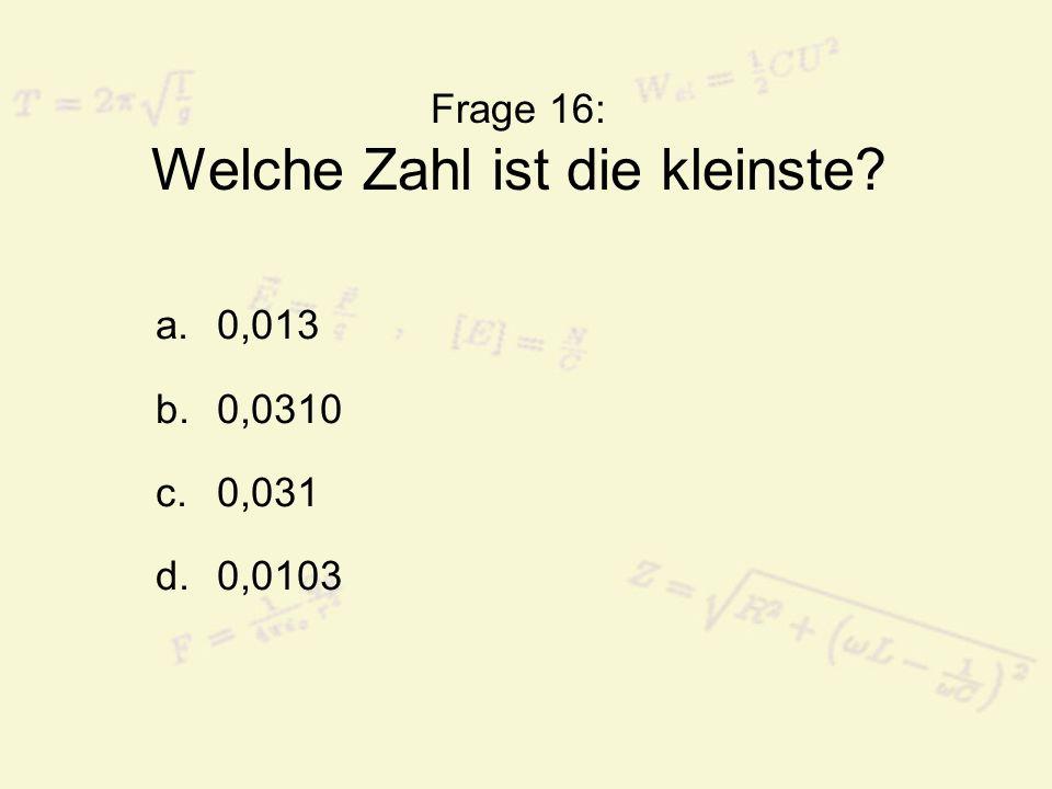Frage 16: Welche Zahl ist die kleinste