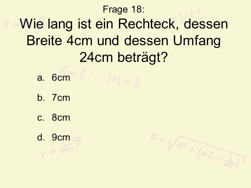 Frage 18: Wie lang ist ein Rechteck, dessen Breite 4cm und dessen Umfang 24cm beträgt
