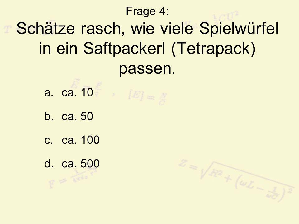 Frage 4: Schätze rasch, wie viele Spielwürfel in ein Saftpackerl (Tetrapack) passen.