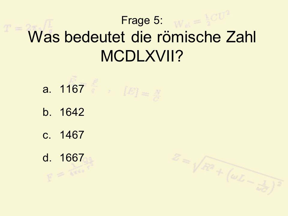 Frage 5: Was bedeutet die römische Zahl MCDLXVII