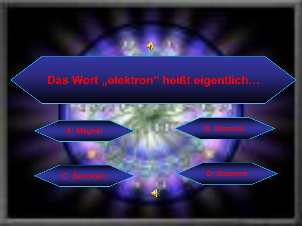 """Das Wort """"elektron heißt eigentlich…"""