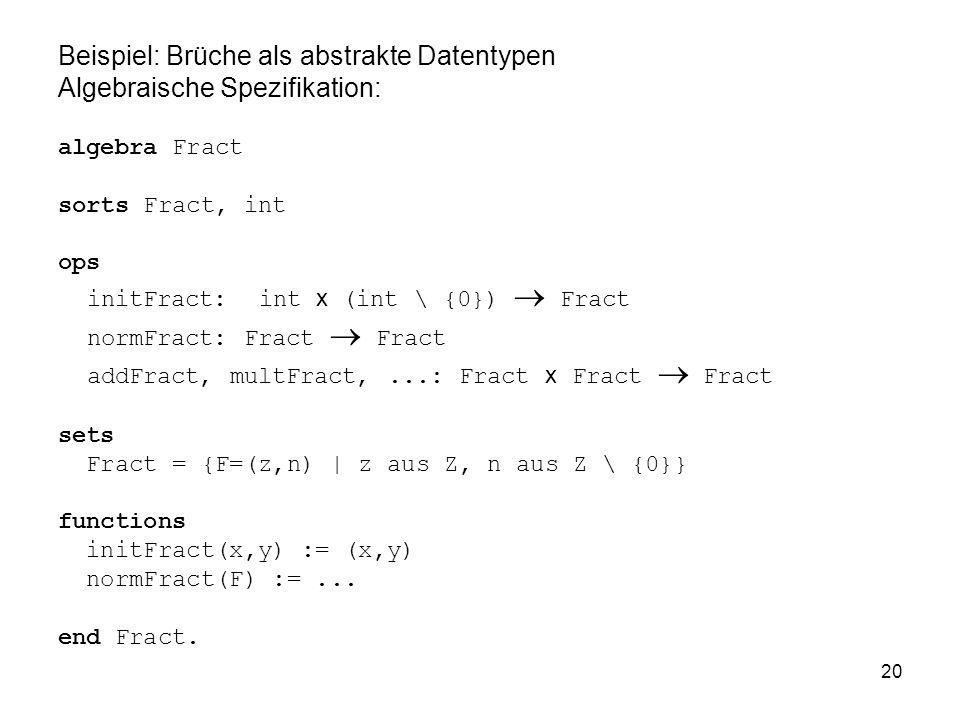 Beispiel: Brüche als abstrakte Datentypen Algebraische Spezifikation: