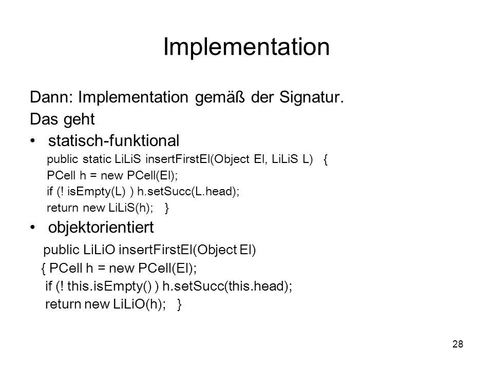 Implementation Dann: Implementation gemäß der Signatur. Das geht