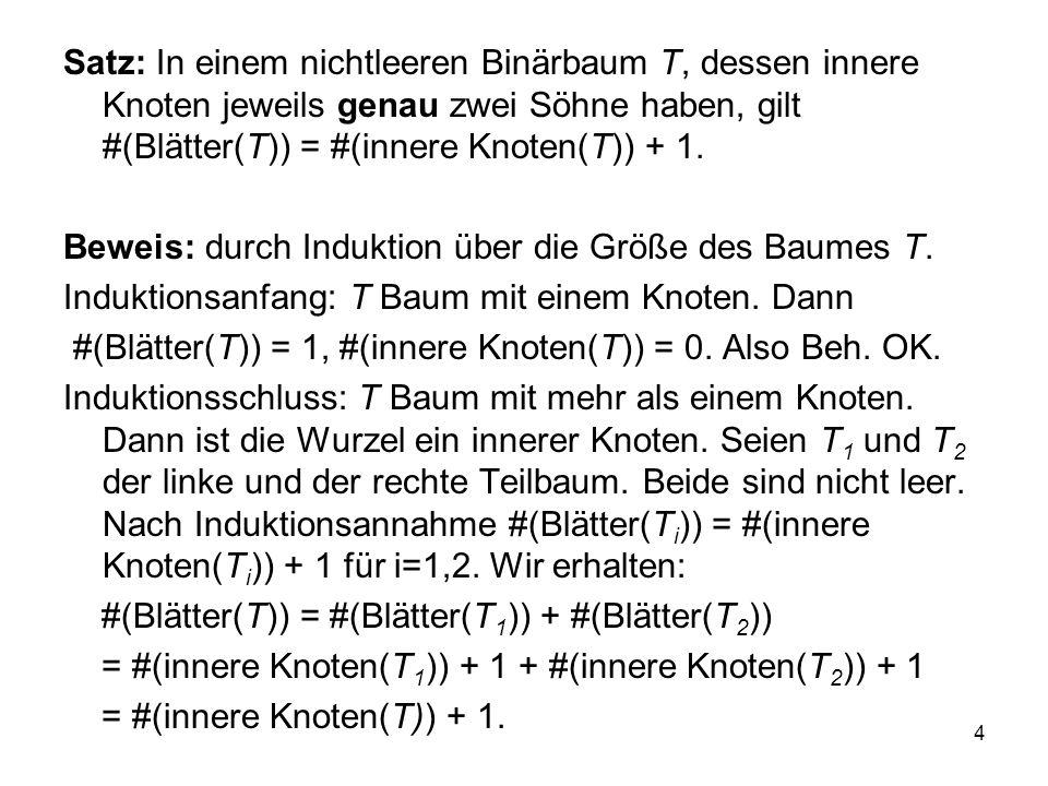 Satz: In einem nichtleeren Binärbaum T, dessen innere Knoten jeweils genau zwei Söhne haben, gilt #(Blätter(T)) = #(innere Knoten(T)) + 1.