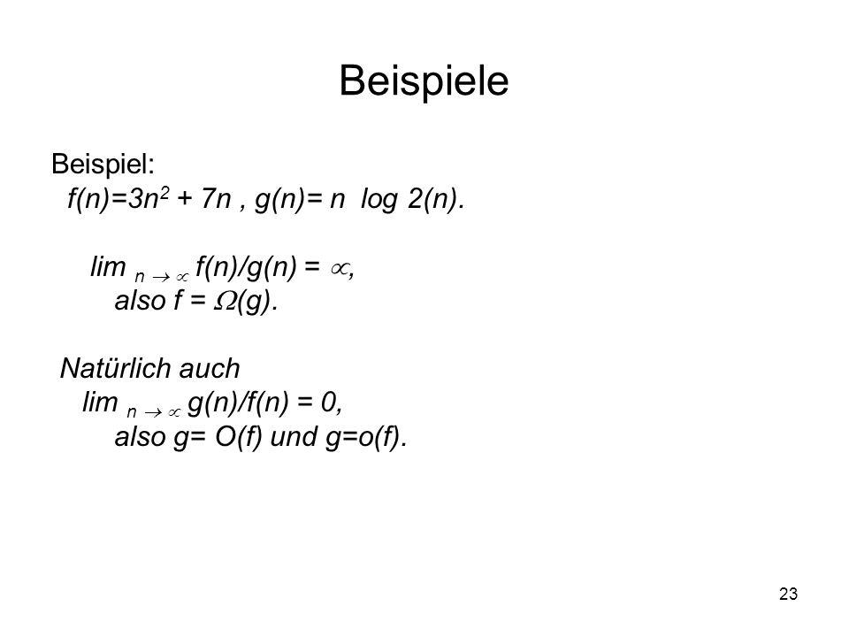 Beispiele Beispiel: f(n)=3n2 + 7n , g(n)= n log 2(n).