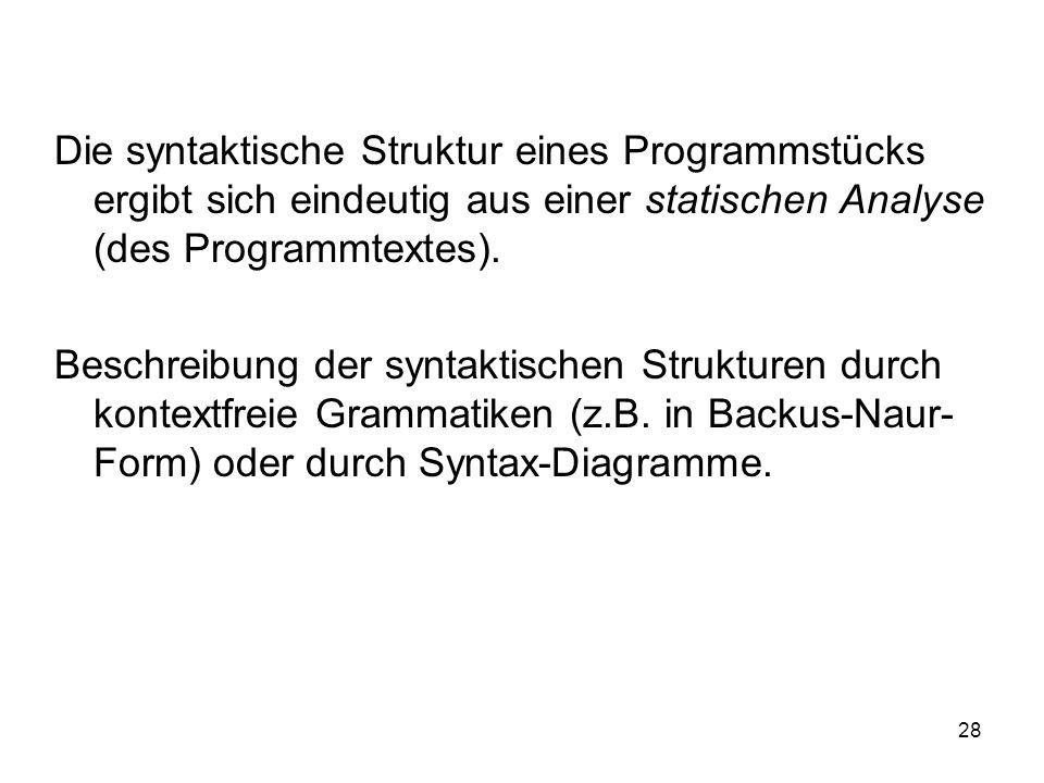Die syntaktische Struktur eines Programmstücks ergibt sich eindeutig aus einer statischen Analyse (des Programmtextes).