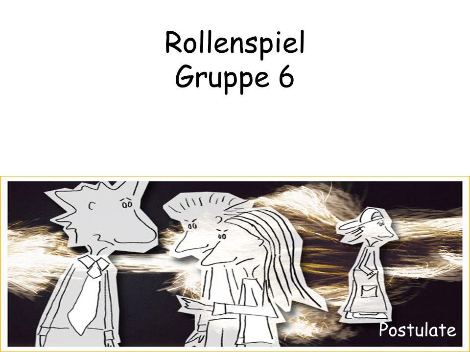 Rollenspiel Gruppe 6 Postulate