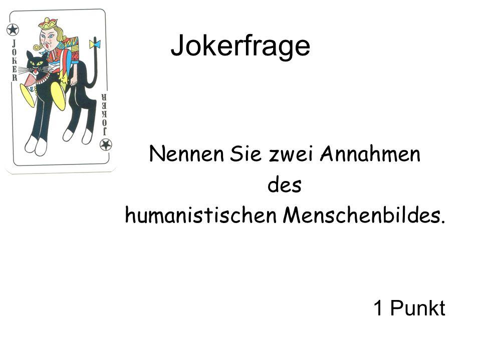 Jokerfrage Nennen Sie zwei Annahmen des humanistischen Menschenbildes.
