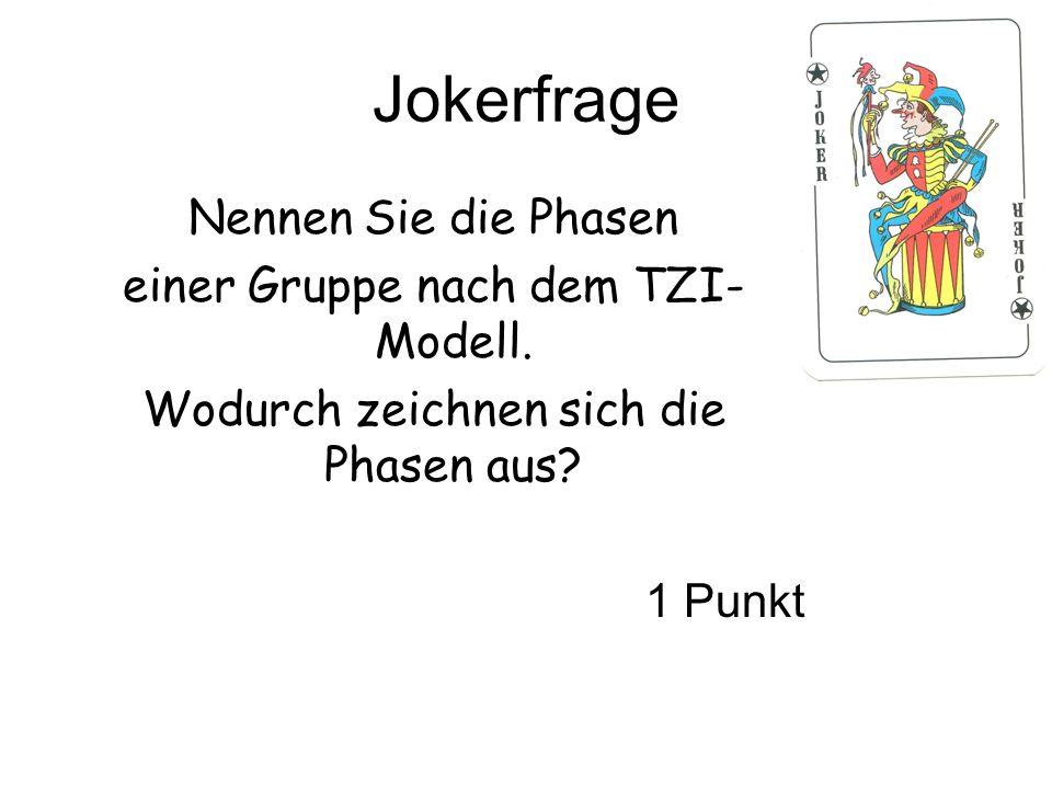 Jokerfrage Nennen Sie die Phasen einer Gruppe nach dem TZI- Modell.