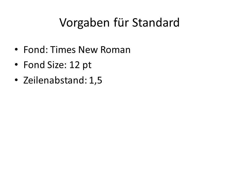 Vorgaben für Standard Fond: Times New Roman Fond Size: 12 pt