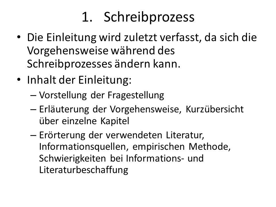 Schreibprozess Die Einleitung wird zuletzt verfasst, da sich die Vorgehensweise während des Schreibprozesses ändern kann.