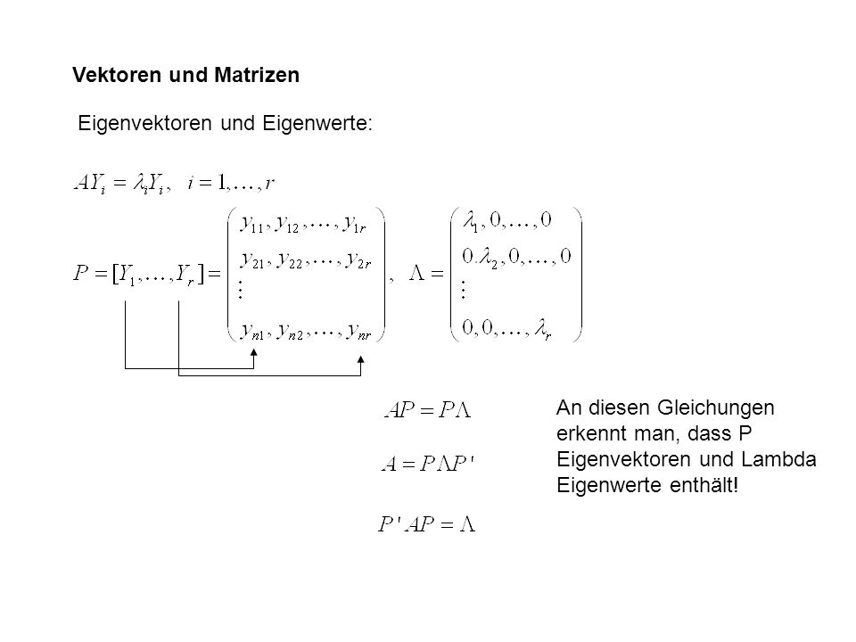 Vektoren und Matrizen Eigenvektoren und Eigenwerte: An diesen Gleichungen erkennt man, dass P Eigenvektoren und Lambda Eigenwerte enthält!