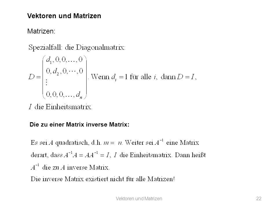 Vektoren und Matrizen Matrizen: Die zu einer Matrix inverse Matrix: