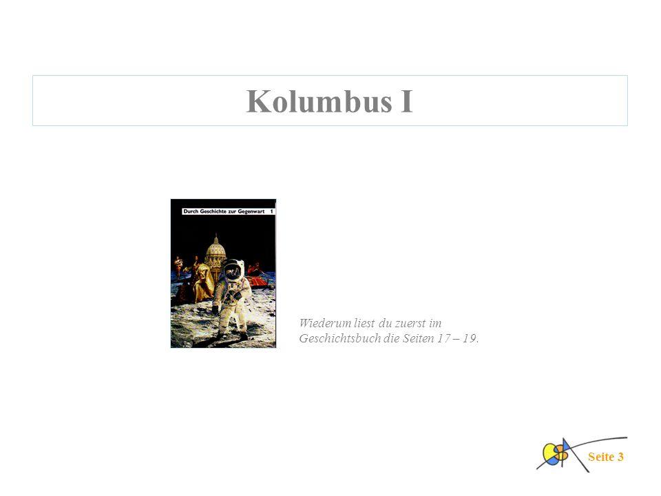 Kolumbus I Wiederum liest du zuerst im Geschichtsbuch die Seiten 17 – 19. Seite 3