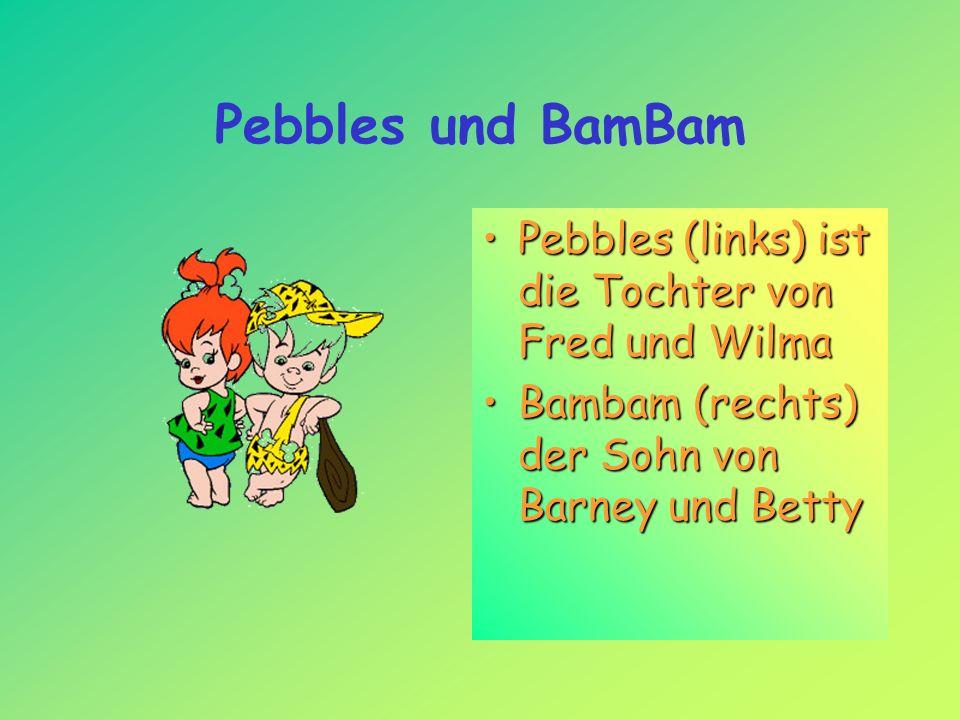 Pebbles und BamBam Pebbles (links) ist die Tochter von Fred und Wilma