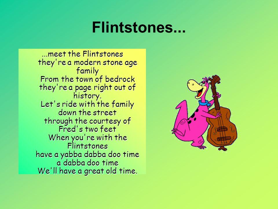 Flintstones...