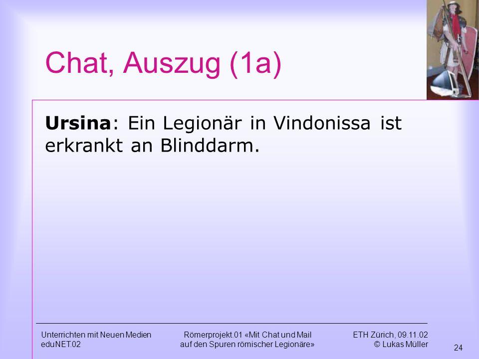 Chat, Auszug (1a) Ursina: Ein Legionär in Vindonissa ist erkrankt an Blinddarm. Unterrichten mit Neuen Medien.