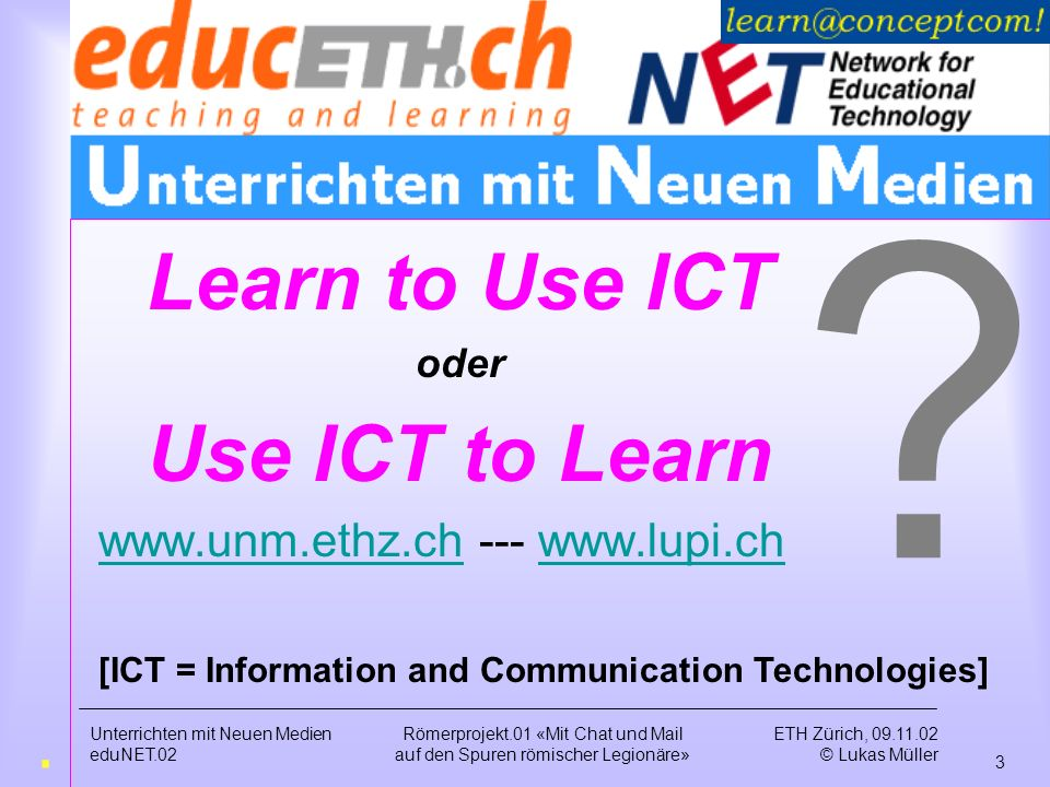 Learn to Use ICT Use ICT to Learn Römerprojekt.01 .
