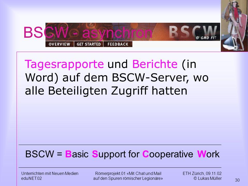BSCW - asynchron Tagesrapporte und Berichte (in Word) auf dem BSCW-Server, wo alle Beteiligten Zugriff hatten.