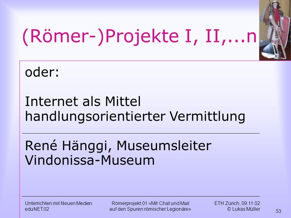 (Römer-)Projekte I, II,...n