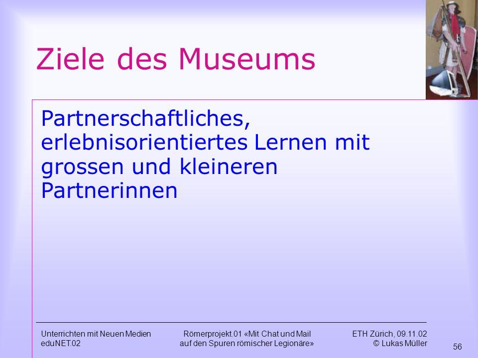 Ziele des Museums Partnerschaftliches, erlebnisorientiertes Lernen mit grossen und kleineren Partnerinnen.