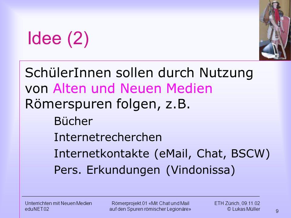 Idee (2) SchülerInnen sollen durch Nutzung von Alten und Neuen Medien Römerspuren folgen, z.B. Bücher.