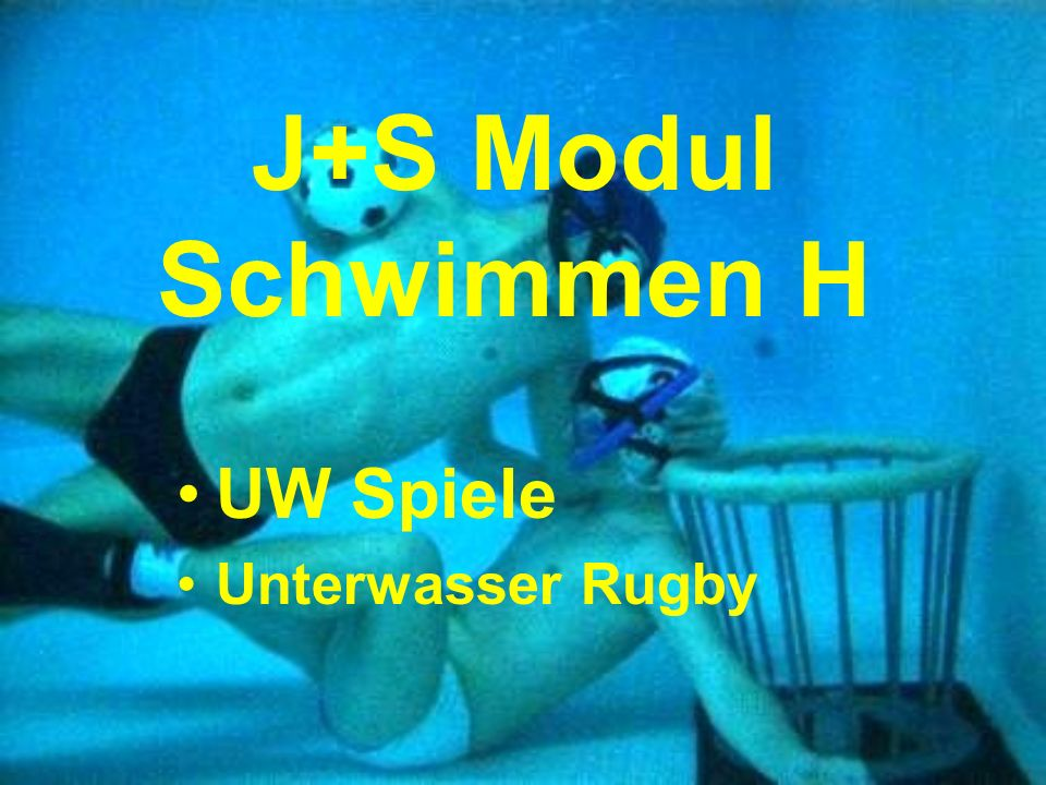 J+S Modul Schwimmen H UW Spiele Unterwasser Rugby