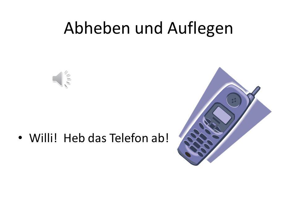 Abheben und Auflegen Willi! Heb das Telefon ab!