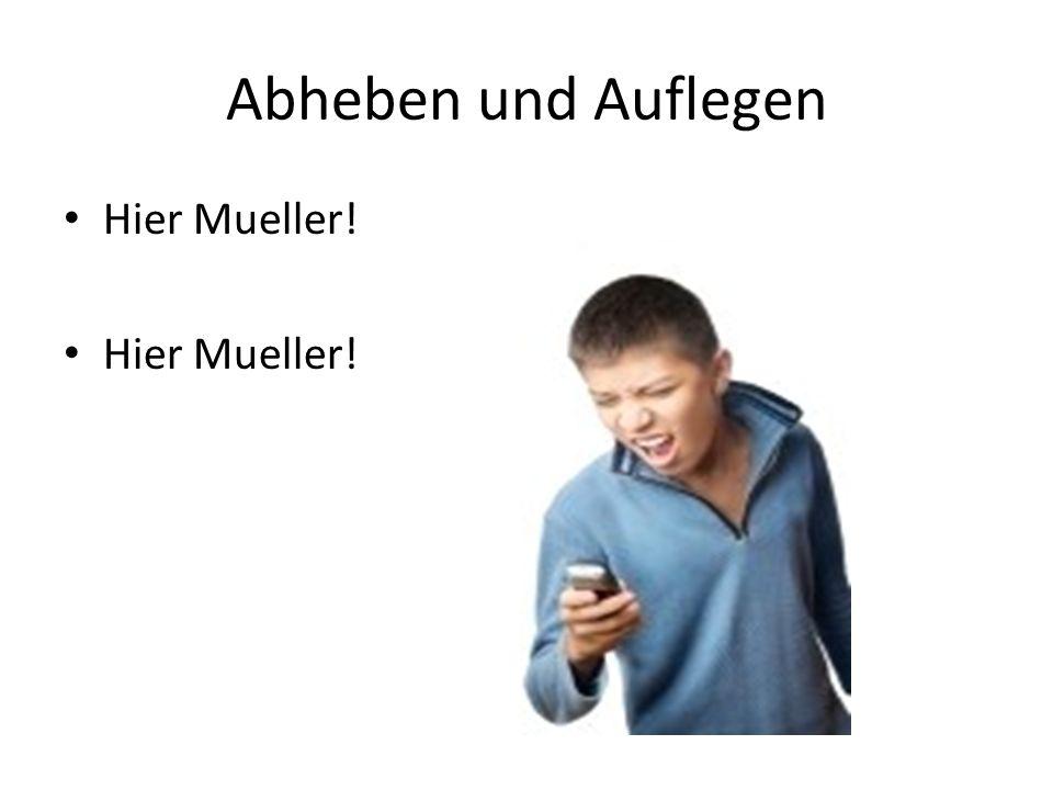 Abheben und Auflegen Hier Mueller!