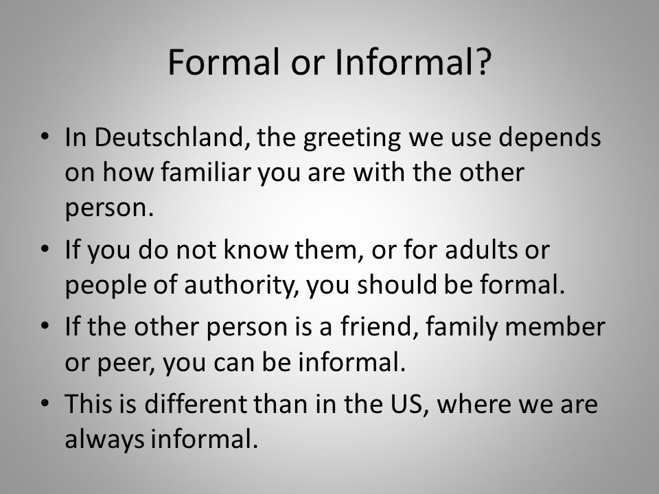 Formal or Informal In Deutschland, the greeting we use depends on how familiar you are with the other person.