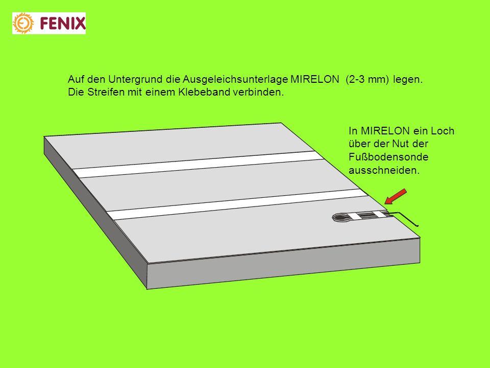 Auf den Untergrund die Ausgeleichsunterlage MIRELON (2-3 mm) legen.