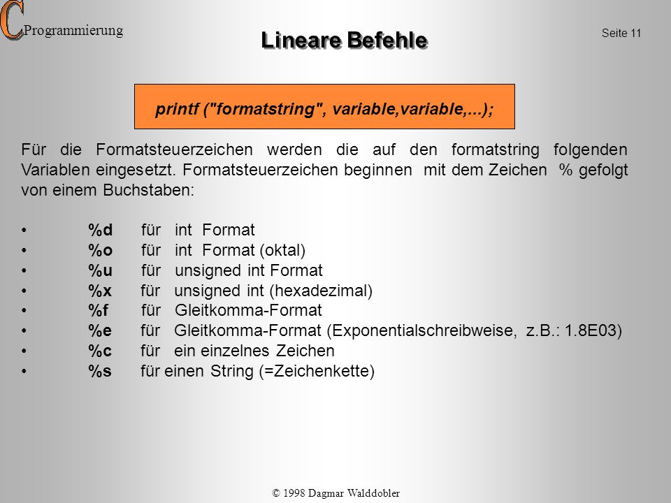 Lineare Befehle printf ( formatstring , variable,variable,...);