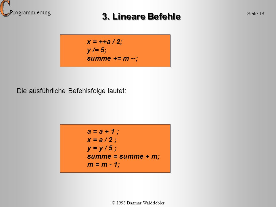 3. Lineare Befehle x = ++a / 2; y /= 5; summe += m --;