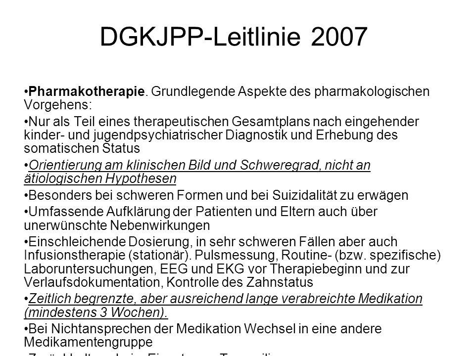 DGKJPP-Leitlinie 2007 Pharmakotherapie. Grundlegende Aspekte des pharmakologischen Vorgehens: