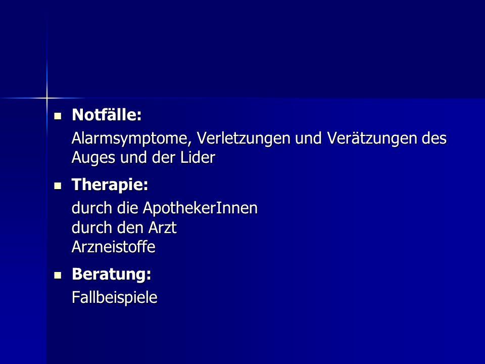 Notfälle: Alarmsymptome, Verletzungen und Verätzungen des Auges und der Lider. Therapie: durch die ApothekerInnen.