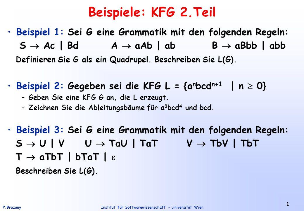 Beispiele: KFG 2.Teil Beispiel 1: Sei G eine Grammatik mit den folgenden Regeln: S  Ac | Bd A  aAb | ab B  aBbb | abb.