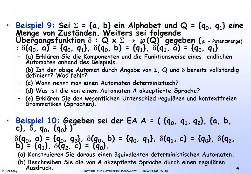 Beispiel 9: Sei  = {a, b} ein Alphabet und Q = {q0, q1} eine Menge von Zuständen. Weiters sei folgende Übergangsfunktion  : Q x   (Q) gegeben ( - Potenzmenge) : (q0, a) = {q0, q1}, (q0, b) = {q1}, (q1, a) = {q0, q1}