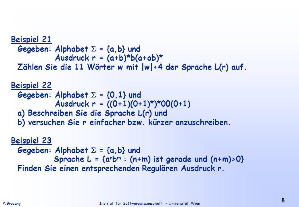 Beispiel 21 Gegeben: Alphabet  = {a,b} und. Ausdruck r = (a+b)*b(a+ab)* Zählen Sie die 11 Wörter w mit |w|<4 der Sprache L(r) auf.