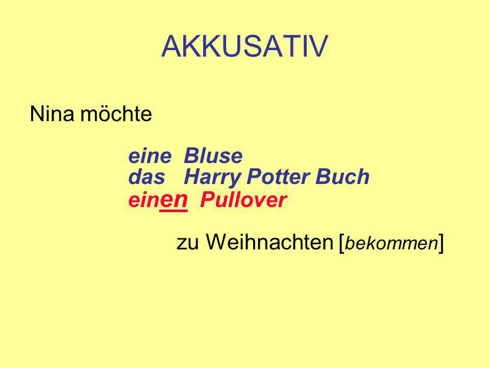 AKKUSATIV Nina möchte eine Bluse das Harry Potter Buch einen Pullover