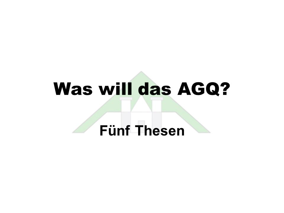 Was will das AGQ Fünf Thesen