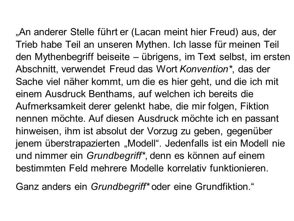 """""""An anderer Stelle führt er (Lacan meint hier Freud) aus, der Trieb habe Teil an unseren Mythen."""