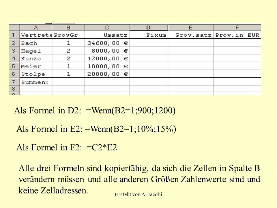 Als Formel in D2: =Wenn(B2=1;900;1200)