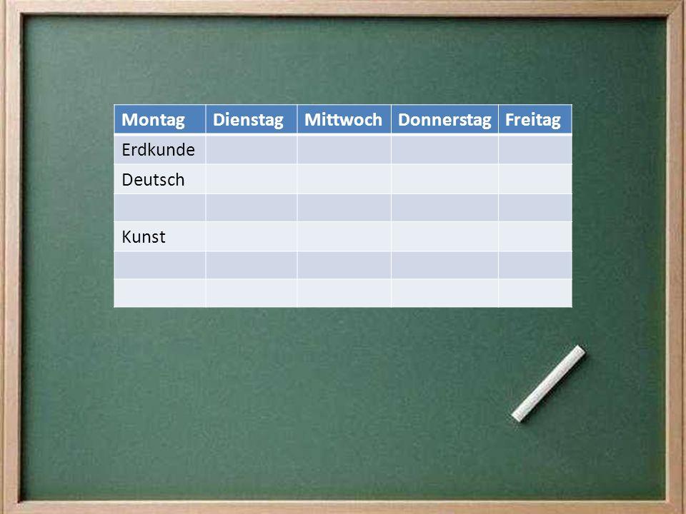 Montag Dienstag Mittwoch Donnerstag Freitag Erdkunde Deutsch Kunst